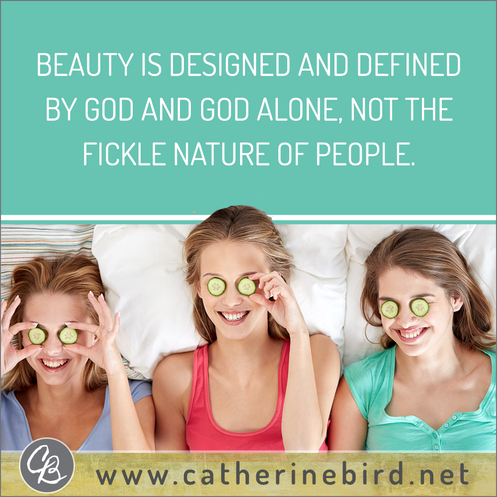 Beauty is designated and defined by God and God alone, not the fickle nature of people. Catherine Bird, Building Circles of Grace