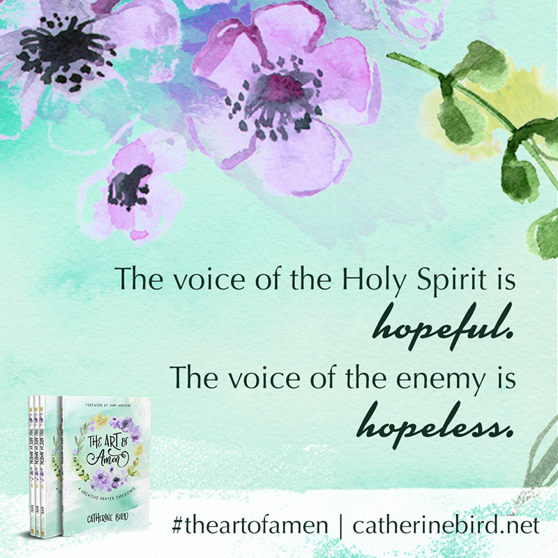 The voice of the Holy Spirit is hopeful. The voice of the enemy is hopeless. - Catherine Bird #theartofamen