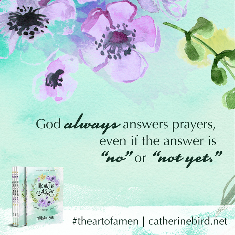 "God always answers prayers, even if the answer is ""no"" or ""not yet."" - Catherine Bird #theartofamen"