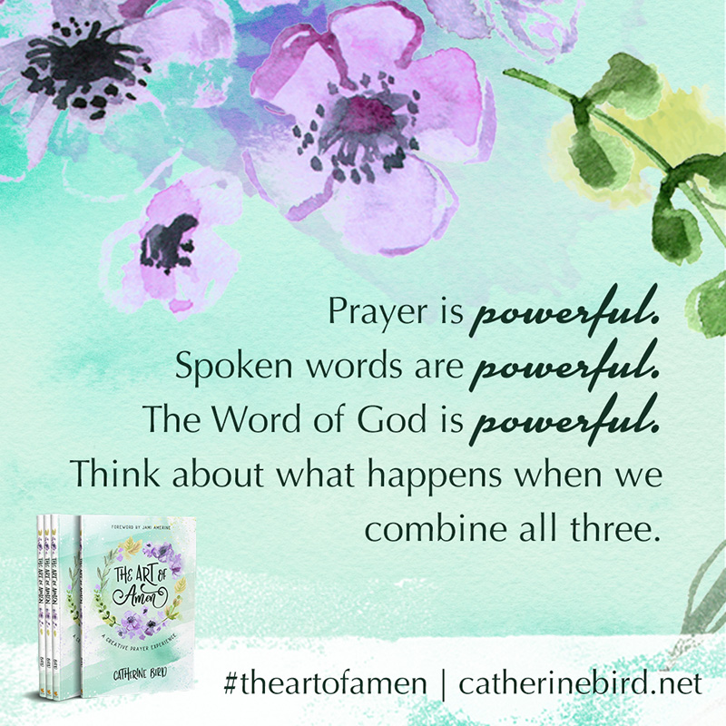 Prayer is powerful. Spoke words are powerful. The Word of God is powerful. Think about what happens when we combine all three. - Catherine Bird #theartofamen