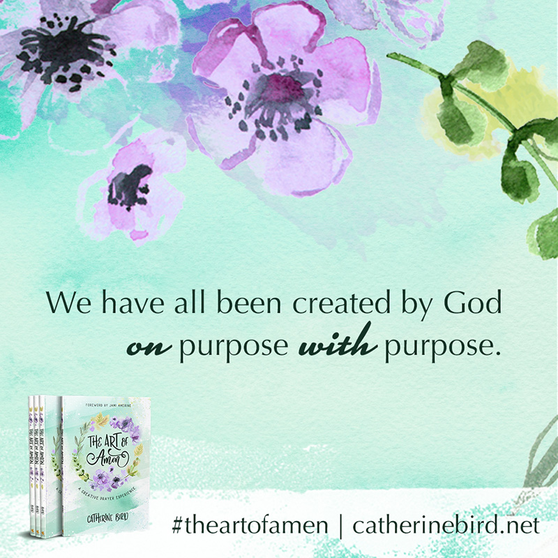 We have all been created by God on purpose with purpose. - Catherine Bird #theartofamen