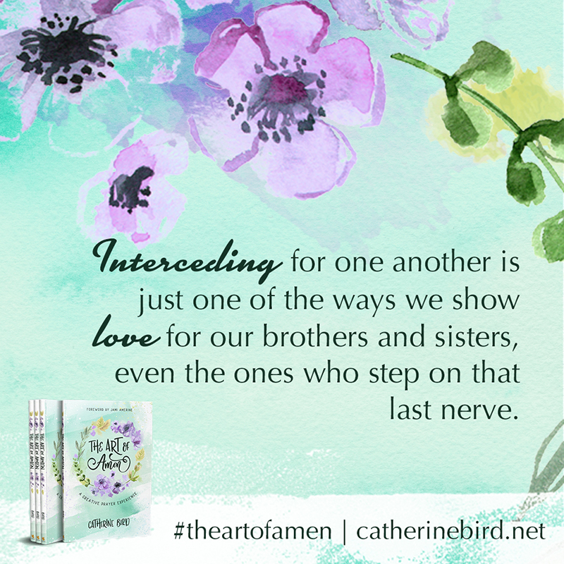 Interceding for one another is just one of the ways we show love... - Catherine Bird #theartofamen