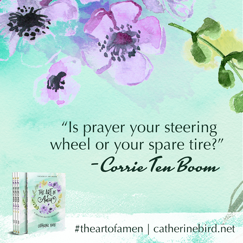 Is prayer your steering wheel or your spare tire? - Corrie Ten Boom #theartofamen