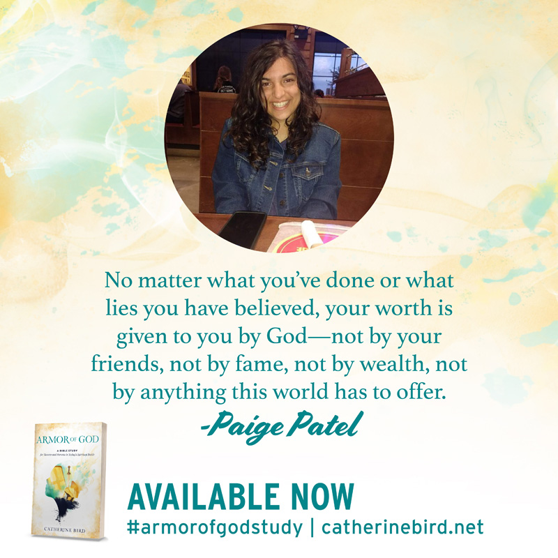 No matter what you've done or what lies you have believed, your worth is given to you by God - not by your friends, not by fame, not by wealth, not by anything this world has to offer. - Paige Patel #armorofgodstudy