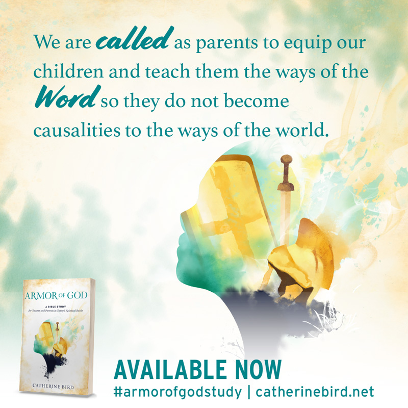 We are called as parents to equip our children and teach them the ways of the Word so they do not become causalities to the ways of the world. - Catherine Bird #armorofgodstudy