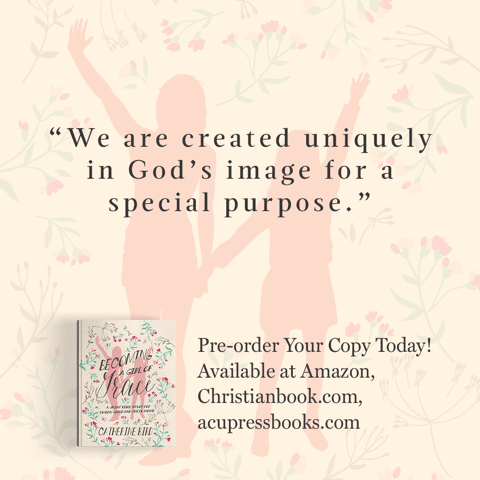 """""""We are created uniquely in God's image for a special purpose."""" - Catherine Bird, Becoming a Girl of Grace"""