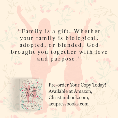 """""""Family is a gift. Whether your family is biological, adopted, or blended, God brought you together with love and purpose."""" - Catherine Bird, Becoming a Girl of Grace"""