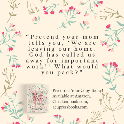 """""""Pretend your mom tells you, 'We are leaving our home. God has called us away for important work!' What would you pack?"""" - Catherine Bird, Becoming a Girl of Grace"""